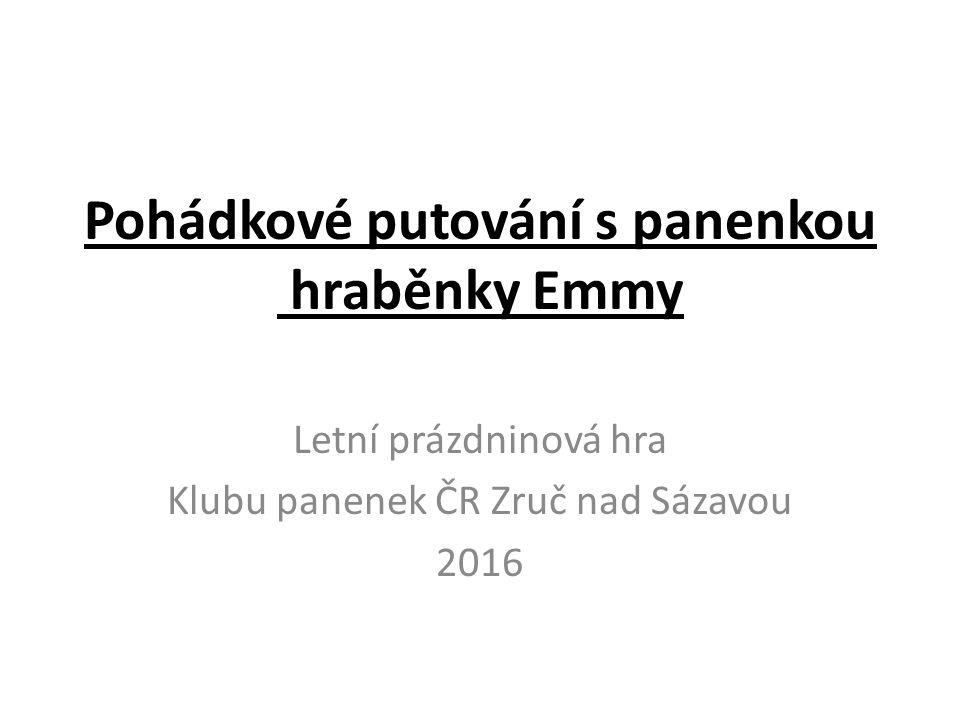 Pohádkové putování s panenkou hraběnky Emmy Letní prázdninová hra Klubu panenek ČR Zruč nad Sázavou 2016