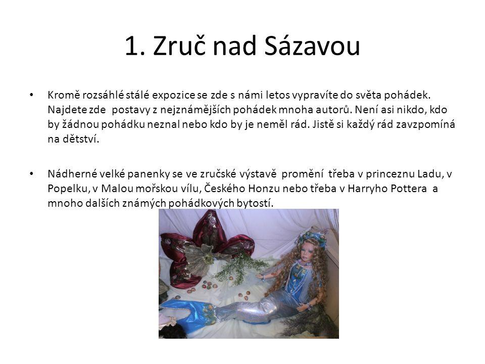 1. Zruč nad Sázavou Kromě rozsáhlé stálé expozice se zde s námi letos vypravíte do světa pohádek.