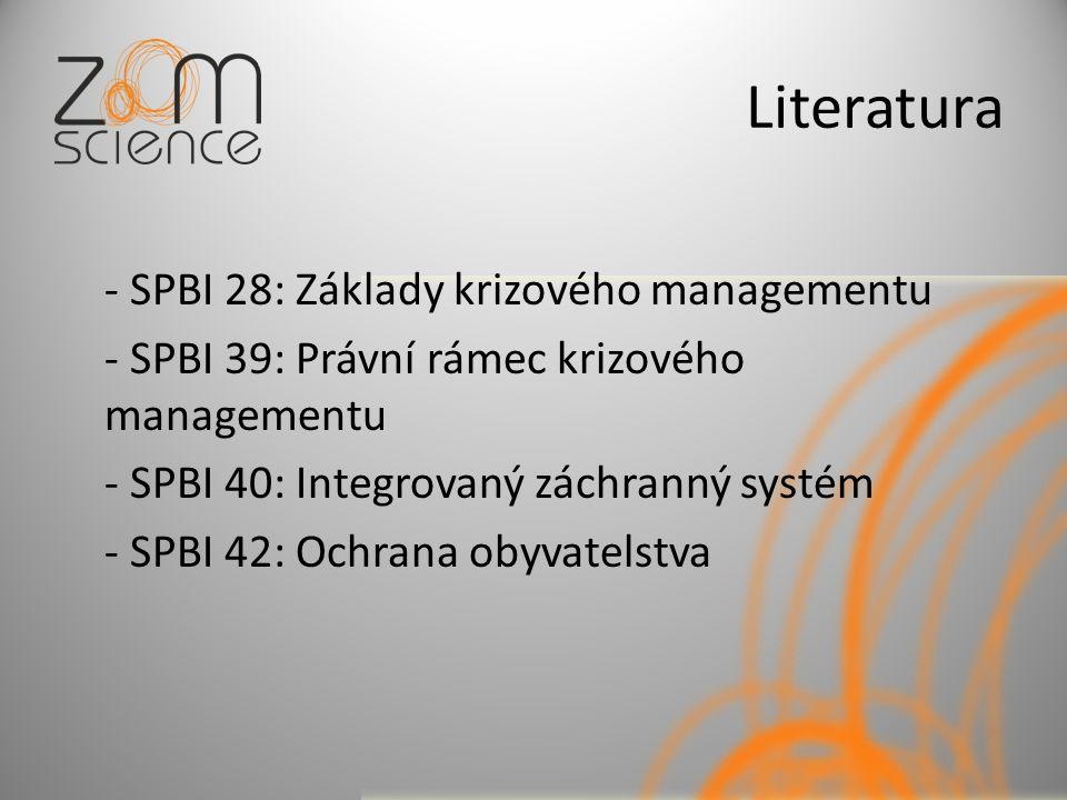 Literatura - SPBI 28: Základy krizového managementu - SPBI 39: Právní rámec krizového managementu - SPBI 40: Integrovaný záchranný systém - SPBI 42: Ochrana obyvatelstva