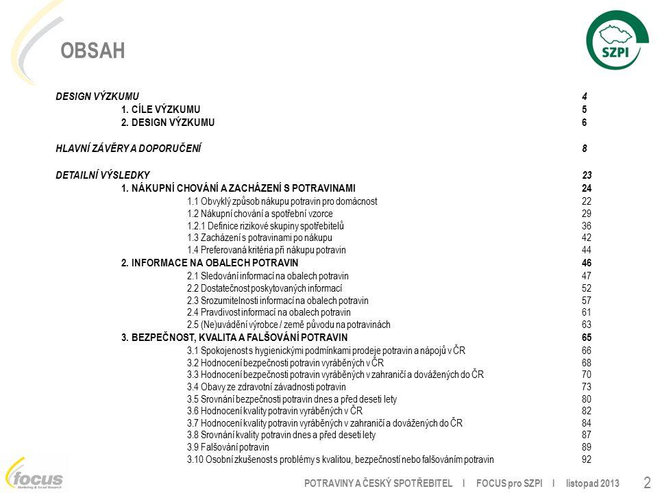 POTRAVINY A ČESKÝ SPOTŘEBITEL l FOCUS pro SZPI l listopad 2013 2 OBSAH DESIGN VÝZKUMU4 1.