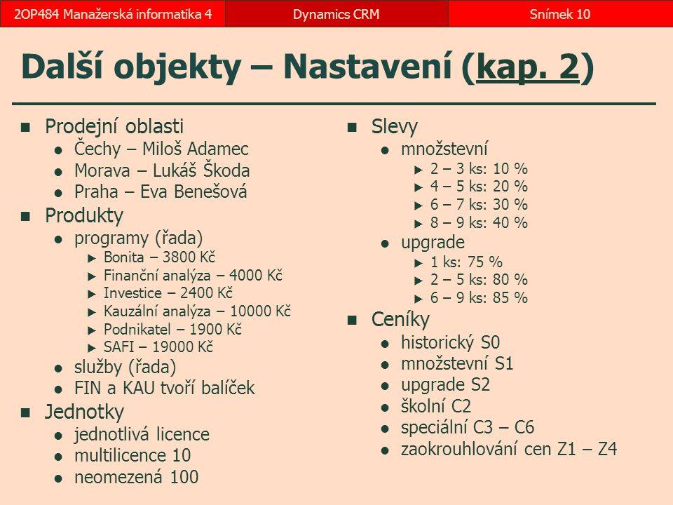 Další objekty – Nastavení (kap. 2)kap. 2 Prodejní oblasti Čechy – Miloš Adamec Morava – Lukáš Škoda Praha – Eva Benešová Produkty programy (řada)  Bo