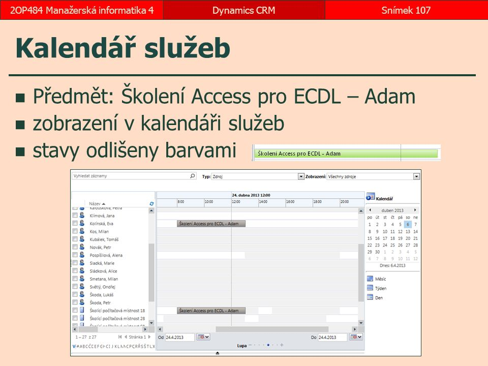 Kalendář služeb Předmět: Školení Access pro ECDL – Adam zobrazení v kalendáři služeb stavy odlišeny barvami Dynamics CRMSnímek 1072OP484 Manažerská informatika 4