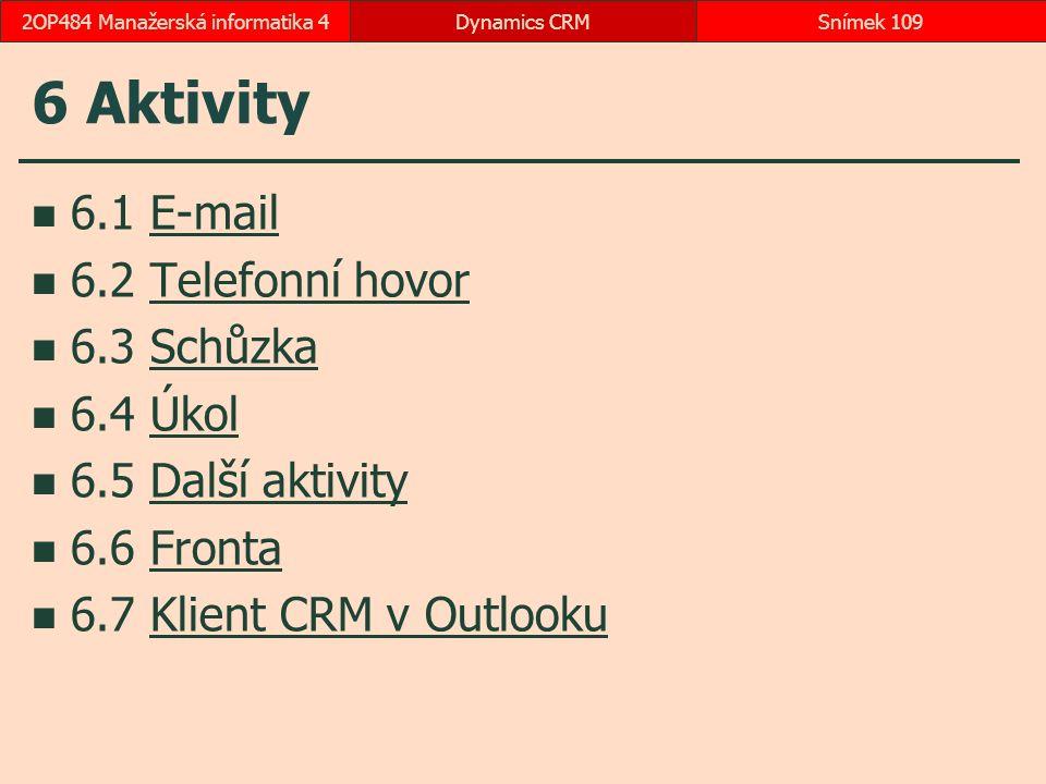 6 Aktivity 6.1 E-mailE-mail 6.2 Telefonní hovorTelefonní hovor 6.3 SchůzkaSchůzka 6.4 ÚkolÚkol 6.5 Další aktivityDalší aktivity 6.6 FrontaFronta 6.7 K