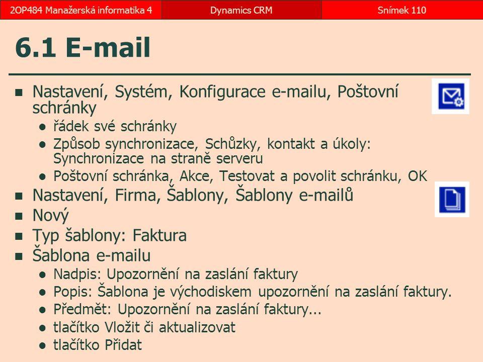 6.1 E-mail Nastavení, Systém, Konfigurace e-mailu, Poštovní schránky řádek své schránky Způsob synchronizace, Schůzky, kontakt a úkoly: Synchronizace na straně serveru Poštovní schránka, Akce, Testovat a povolit schránku, OK Nastavení, Firma, Šablony, Šablony e-mailů Nový Typ šablony: Faktura Šablona e-mailu Nadpis: Upozornění na zaslání faktury Popis: Šablona je východiskem upozornění na zaslání faktury.
