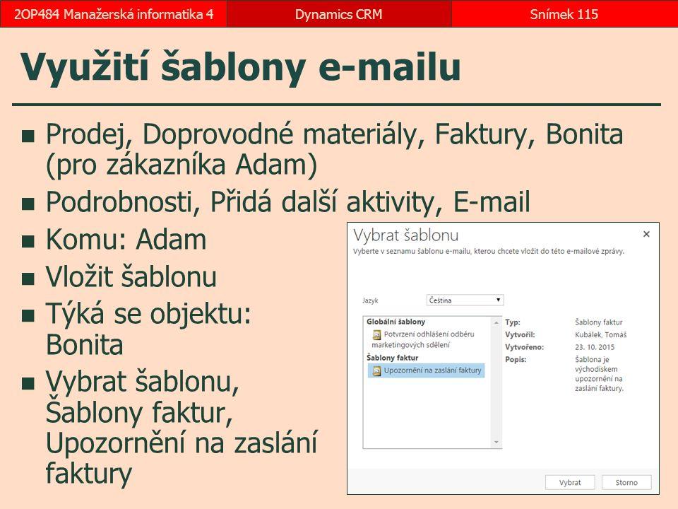 Využití šablony e-mailu Prodej, Doprovodné materiály, Faktury, Bonita (pro zákazníka Adam) Podrobnosti, Přidá další aktivity, E-mail Komu: Adam Vložit šablonu Týká se objektu: Bonita Vybrat šablonu, Šablony faktur, Upozornění na zaslání faktury Dynamics CRMSnímek 1152OP484 Manažerská informatika 4