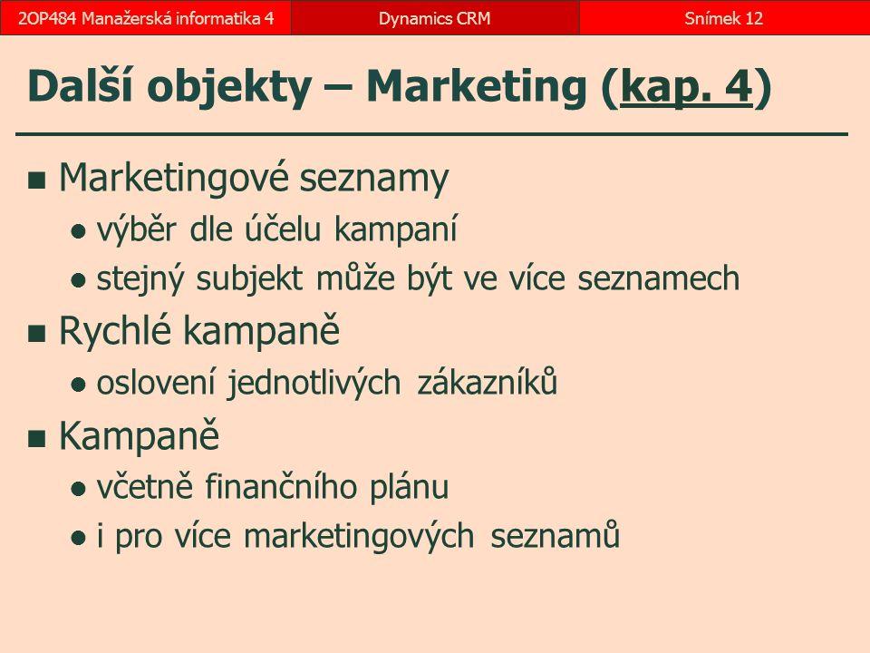 Další objekty – Marketing (kap. 4)kap. 4 Marketingové seznamy výběr dle účelu kampaní stejný subjekt může být ve více seznamech Rychlé kampaně osloven