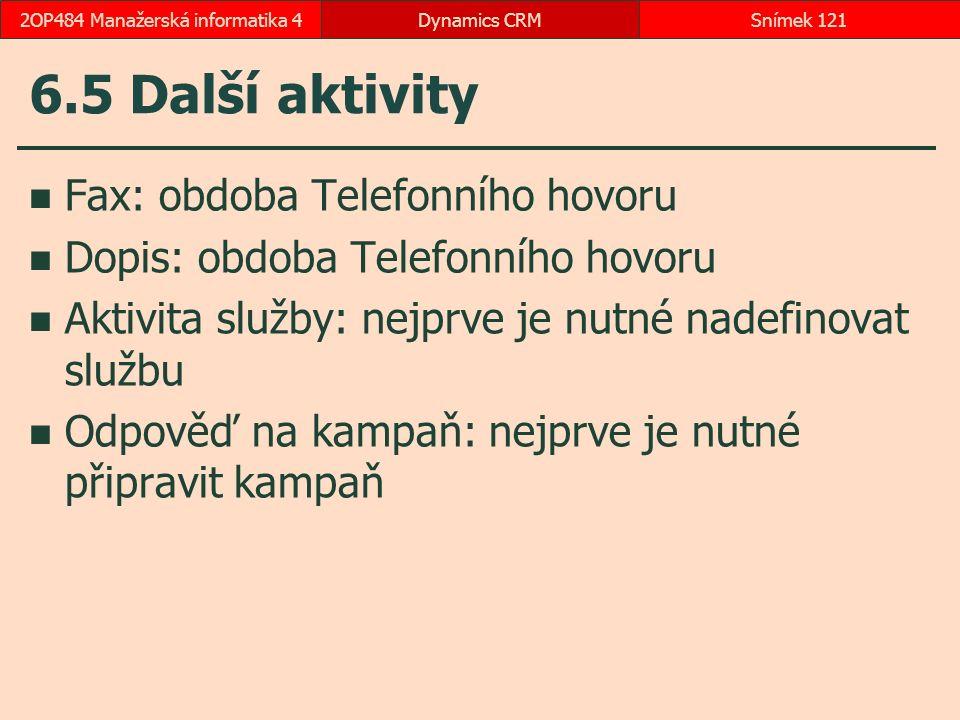 6.5 Další aktivity Fax: obdoba Telefonního hovoru Dopis: obdoba Telefonního hovoru Aktivita služby: nejprve je nutné nadefinovat službu Odpověď na kam
