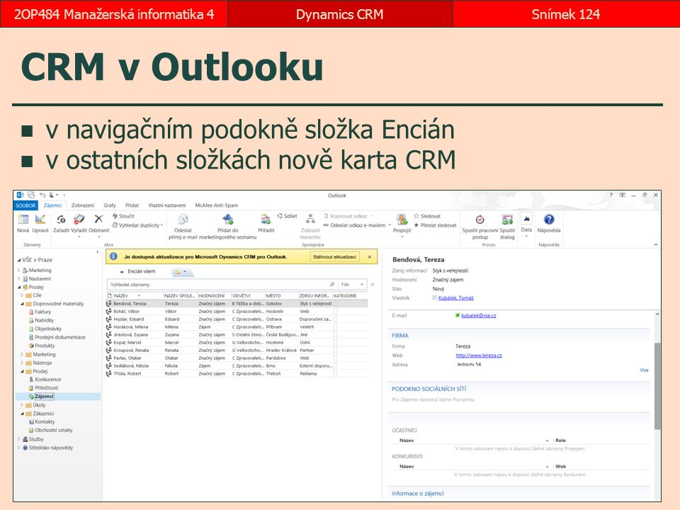 CRM v Outlooku v navigačním podokně složka Encián v ostatních složkách nově karta CRM Dynamics CRMSnímek 1242OP484 Manažerská informatika 4