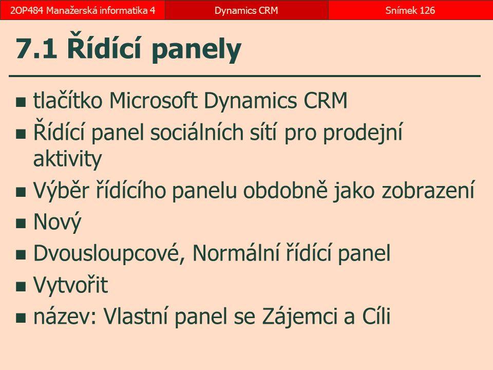 7.1 Řídící panely tlačítko Microsoft Dynamics CRM Řídící panel sociálních sítí pro prodejní aktivity Výběr řídícího panelu obdobně jako zobrazení Nový Dvousloupcové, Normální řídící panel Vytvořit název: Vlastní panel se Zájemci a Cíli Dynamics CRMSnímek 1262OP484 Manažerská informatika 4