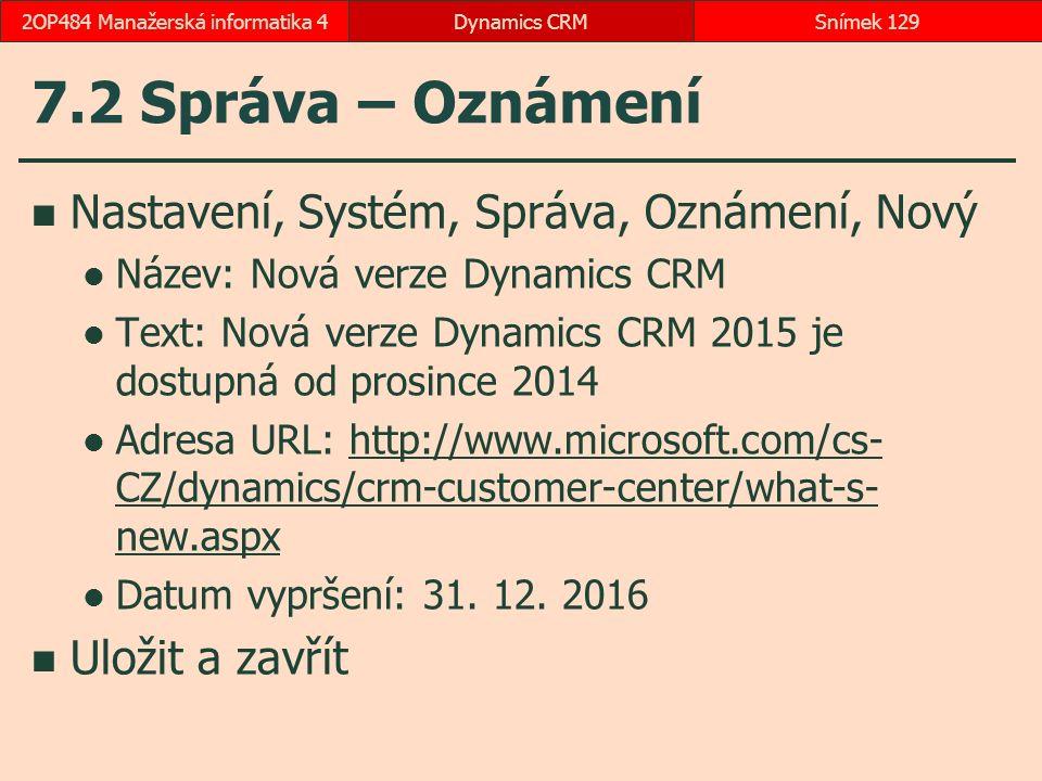 7.2 Správa – Oznámení Nastavení, Systém, Správa, Oznámení, Nový Název: Nová verze Dynamics CRM Text: Nová verze Dynamics CRM 2015 je dostupná od prosi