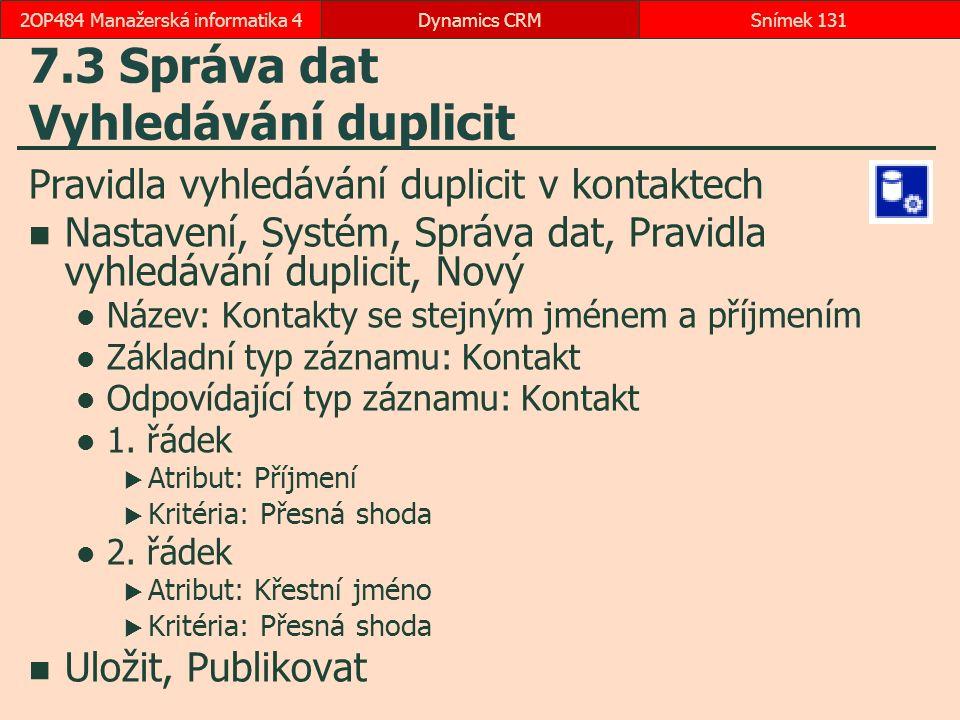 7.3 Správa dat Vyhledávání duplicit Pravidla vyhledávání duplicit v kontaktech Nastavení, Systém, Správa dat, Pravidla vyhledávání duplicit, Nový Náze