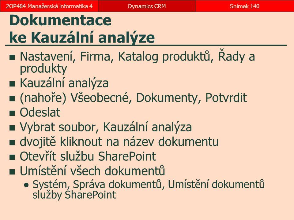Dokumentace ke Kauzální analýze Nastavení, Firma, Katalog produktů, Řady a produkty Kauzální analýza (nahoře) Všeobecné, Dokumenty, Potvrdit Odeslat Vybrat soubor, Kauzální analýza dvojitě kliknout na název dokumentu Otevřít službu SharePoint Umístění všech dokumentů Systém, Správa dokumentů, Umístění dokumentů služby SharePoint Dynamics CRMSnímek 1402OP484 Manažerská informatika 4