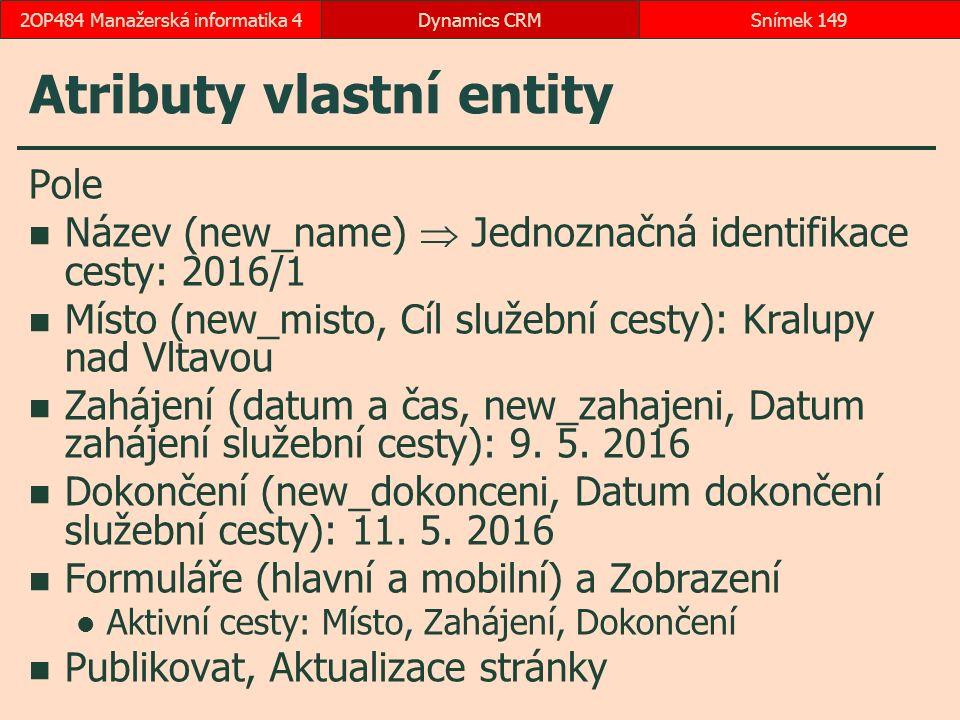 Atributy vlastní entity Pole Název (new_name)  Jednoznačná identifikace cesty: 2016/1 Místo (new_misto, Cíl služební cesty): Kralupy nad Vltavou Zahá
