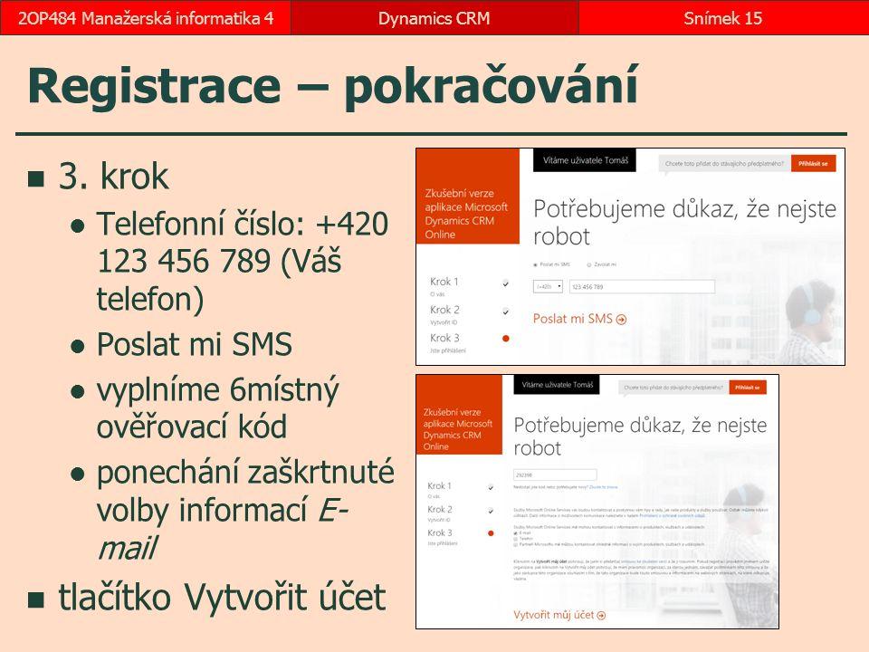 Registrace – pokračování 3. krok Telefonní číslo: +420 123 456 789 (Váš telefon) Poslat mi SMS vyplníme 6místný ověřovací kód ponechání zaškrtnuté vol