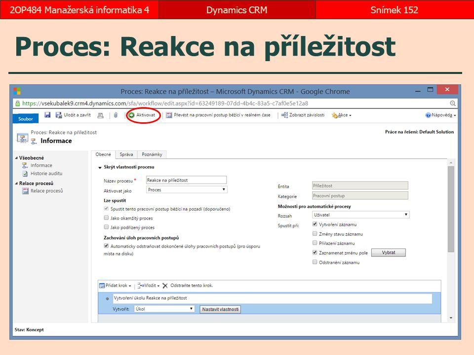 Proces: Reakce na příležitost Dynamics CRMSnímek 1522OP484 Manažerská informatika 4