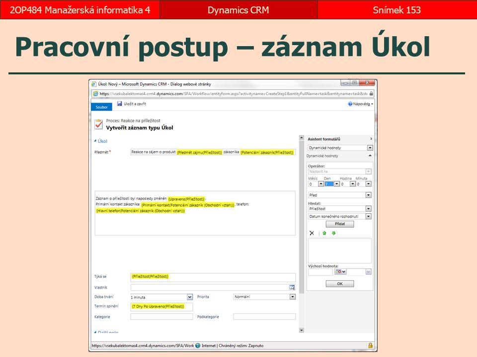 Pracovní postup – záznam Úkol Dynamics CRMSnímek 1532OP484 Manažerská informatika 4