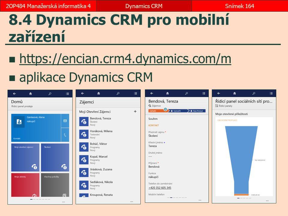 8.4 Dynamics CRM pro mobilní zařízení https://encian.crm4.dynamics.com/m aplikace Dynamics CRM Dynamics CRMSnímek 1642OP484 Manažerská informatika 4