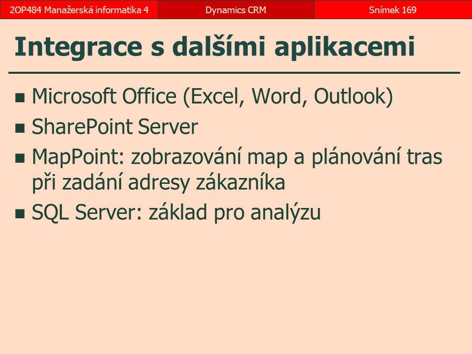 Integrace s dalšími aplikacemi Microsoft Office (Excel, Word, Outlook) SharePoint Server MapPoint: zobrazování map a plánování tras při zadání adresy zákazníka SQL Server: základ pro analýzu Dynamics CRMSnímek 1692OP484 Manažerská informatika 4