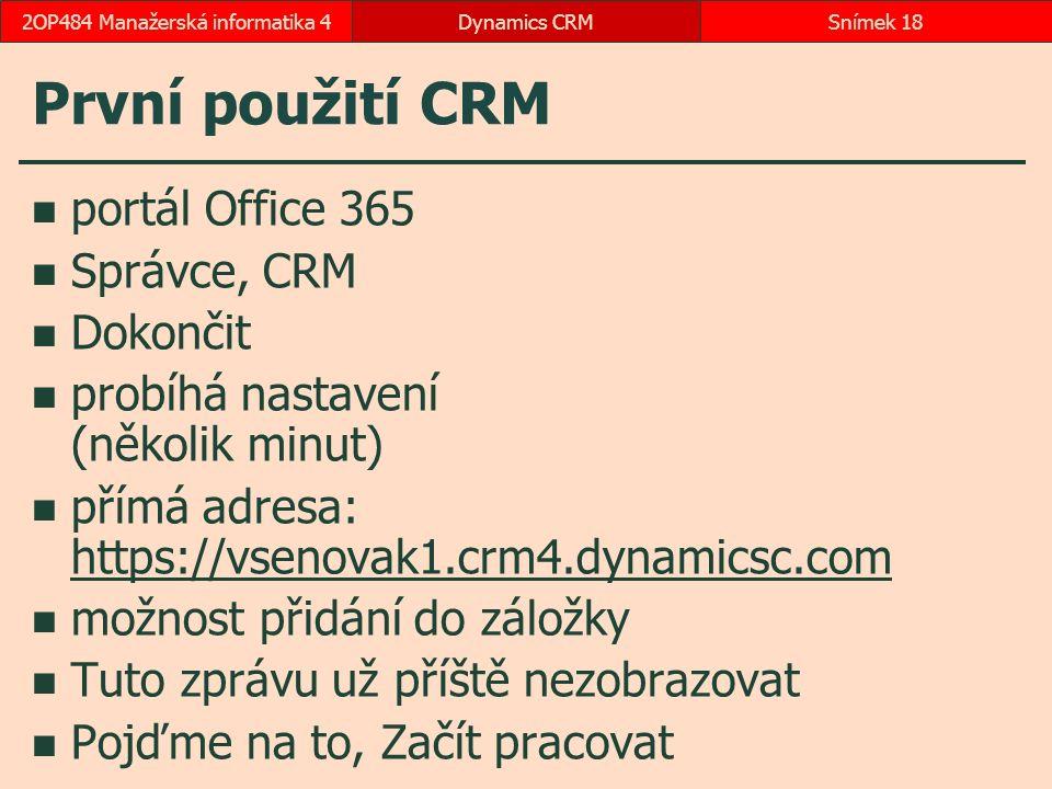 První použití CRM portál Office 365 Správce, CRM Dokončit probíhá nastavení (několik minut) přímá adresa: https://vsenovak1.crm4.dynamicsc.com https:/