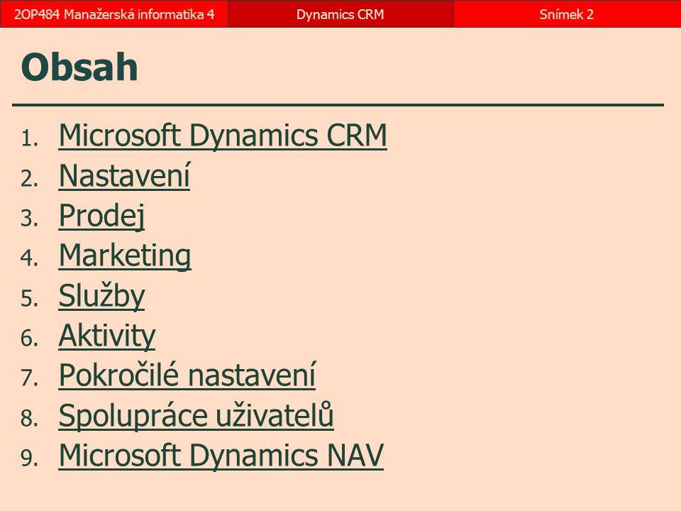 Obsah 1. Microsoft Dynamics CRM Microsoft Dynamics CRM 2. Nastavení Nastavení 3. Prodej Prodej 4. Marketing Marketing 5. Služby Služby 6. Aktivity Akt