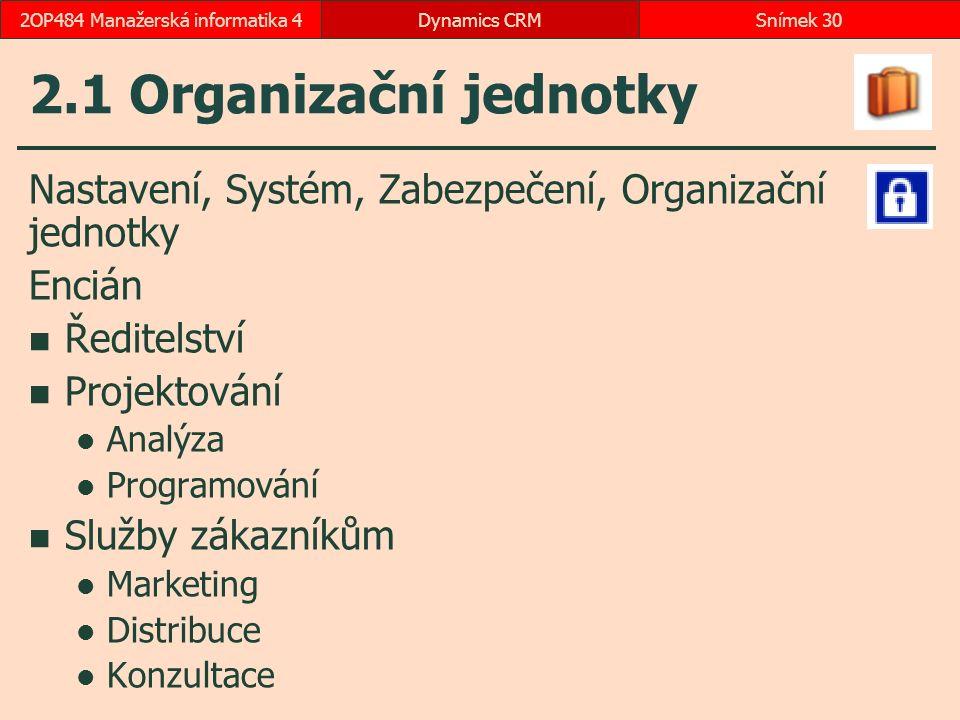 2.1 Organizační jednotky Nastavení, Systém, Zabezpečení, Organizační jednotky Encián Ředitelství Projektování Analýza Programování Služby zákazníkům M