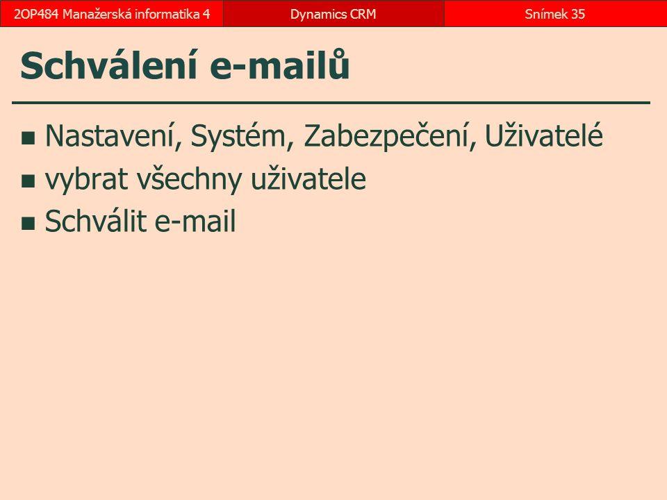 Schválení e-mailů Nastavení, Systém, Zabezpečení, Uživatelé vybrat všechny uživatele Schválit e-mail Dynamics CRMSnímek 352OP484 Manažerská informatika 4