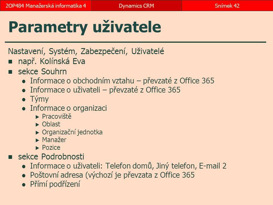 Parametry uživatele Nastavení, Systém, Zabezpečení, Uživatelé např. Kolínská Eva sekce Souhrn Informace o obchodním vztahu – převzaté z Office 365 Inf