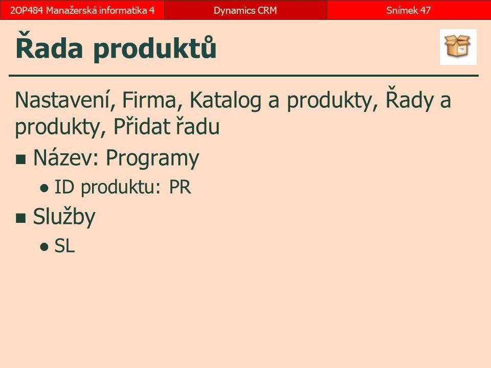 Řada produktů Nastavení, Firma, Katalog a produkty, Řady a produkty, Přidat řadu Název: Programy ID produktu: PR Služby SL Dynamics CRMSnímek 472OP484