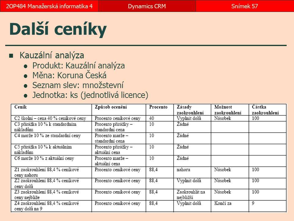 Další ceníky Kauzální analýza Produkt: Kauzální analýza Měna: Koruna Česká Seznam slev: množstevní Jednotka: ks (jednotlivá licence) Dynamics CRMSnímek 572OP484 Manažerská informatika 4