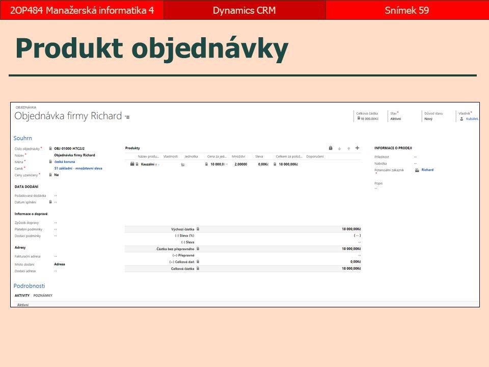 Produkt objednávky Dynamics CRMSnímek 592OP484 Manažerská informatika 4