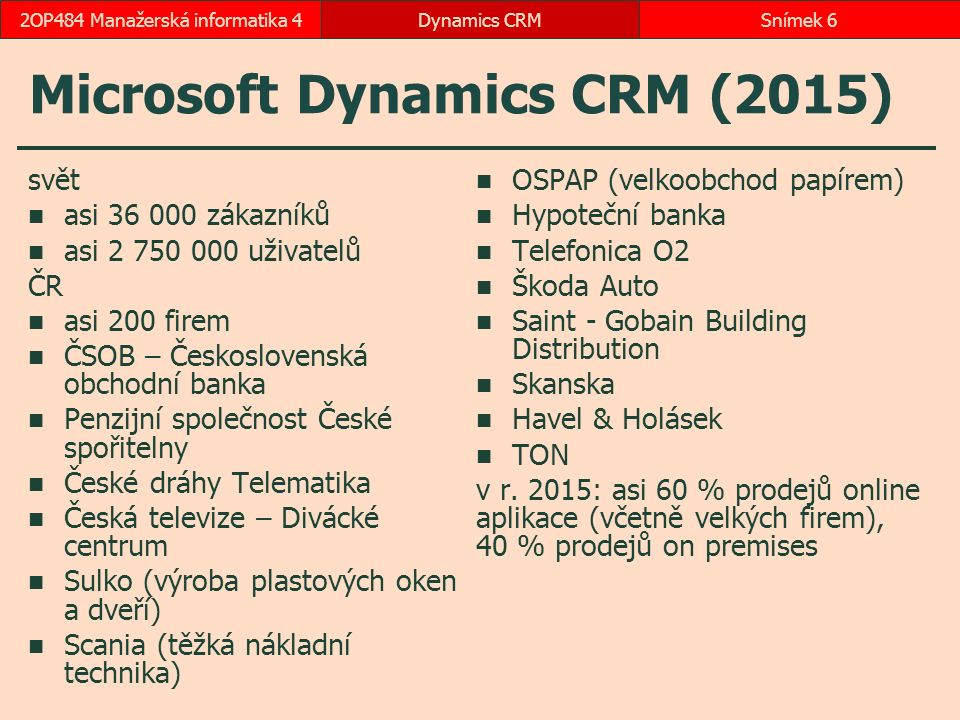 Microsoft Dynamics CRM (2015) svět asi 36 000 zákazníků asi 2 750 000 uživatelů ČR asi 200 firem ČSOB – Československá obchodní banka Penzijní společn