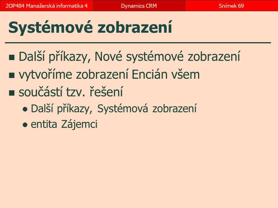Systémové zobrazení Další příkazy, Nové systémové zobrazení vytvoříme zobrazení Encián všem součástí tzv.