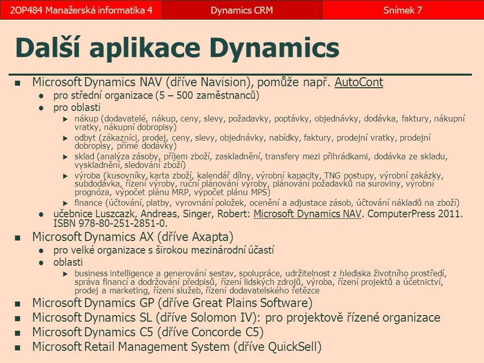 První použití CRM portál Office 365 Správce, CRM Dokončit probíhá nastavení (několik minut) přímá adresa: https://vsenovak1.crm4.dynamicsc.com https://vsenovak1.crm4.dynamicsc.com možnost přidání do záložky Tuto zprávu už příště nezobrazovat Pojďme na to, Začít pracovat Dynamics CRMSnímek 182OP484 Manažerská informatika 4
