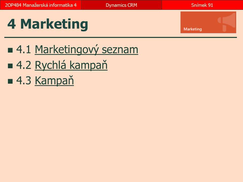 4 Marketing 4.1 Marketingový seznamMarketingový seznam 4.2 Rychlá kampaňRychlá kampaň 4.3 KampaňKampaň Dynamics CRMSnímek 912OP484 Manažerská informatika 4