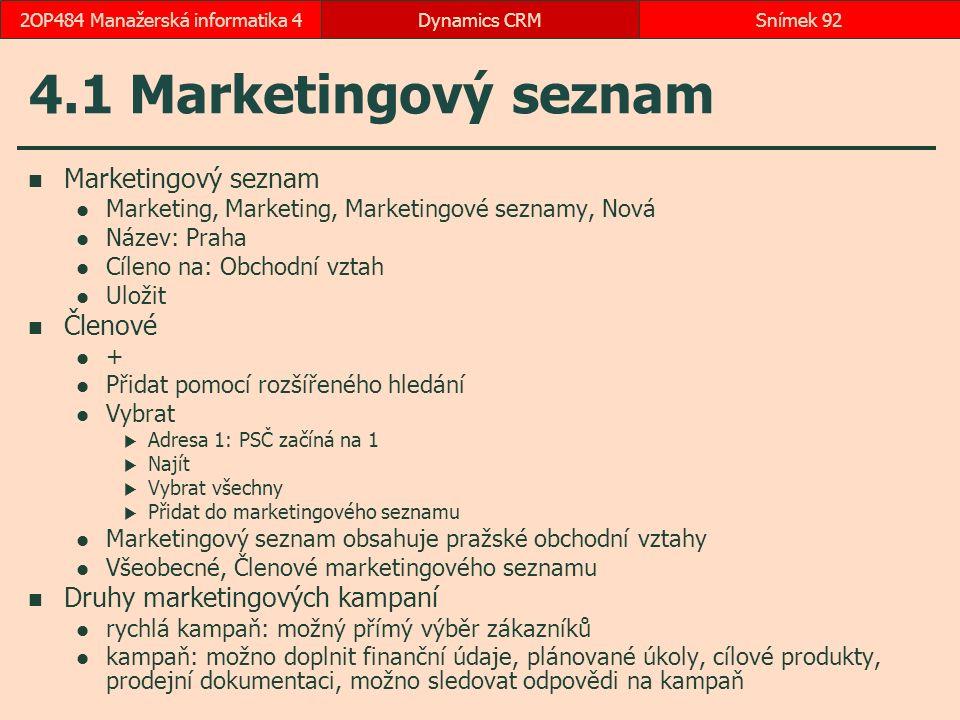 4.1 Marketingový seznam Marketingový seznam Marketing, Marketing, Marketingové seznamy, Nová Název: Praha Cíleno na: Obchodní vztah Uložit Členové + P