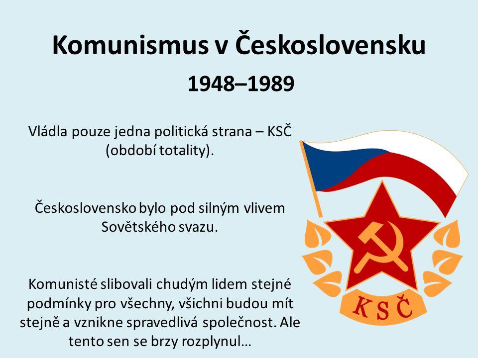 Komunismus v Československu 1948–1989 Vládla pouze jedna politická strana – KSČ (období totality). Československo bylo pod silným vlivem Sovětského sv