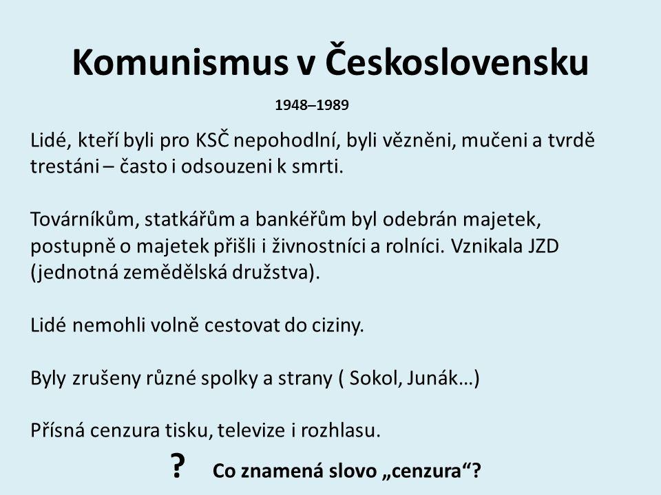 Komunismus v Československu 1948–1989 Lidé, kteří byli pro KSČ nepohodlní, byli vězněni, mučeni a tvrdě trestáni – často i odsouzeni k smrti. Továrník