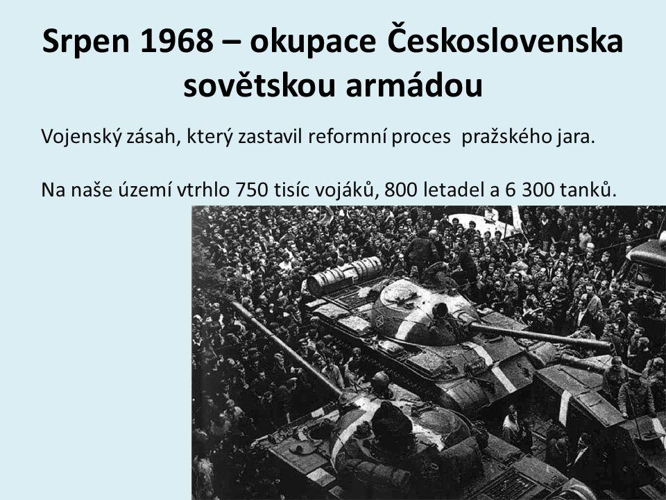 Srpen 1968 – okupace Československa sovětskou armádou Vojenský zásah, který zastavil reformní proces pražského jara. Na naše území vtrhlo 750 tisíc vo