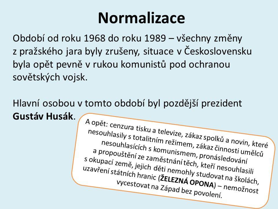Normalizace Období od roku 1968 do roku 1989 – všechny změny z pražského jara byly zrušeny, situace v Československu byla opět pevně v rukou komunistů