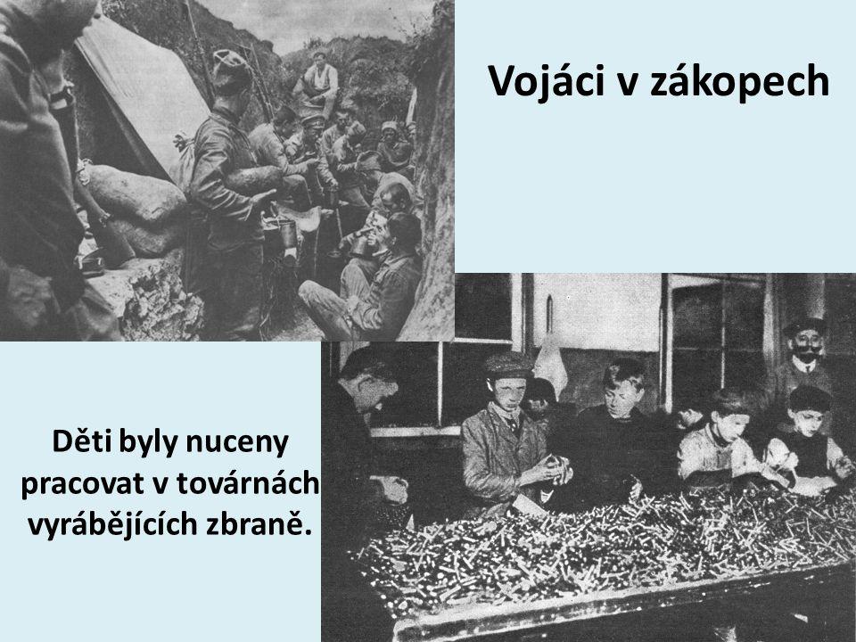 Vojáci v zákopech Děti byly nuceny pracovat v továrnách vyrábějících zbraně.