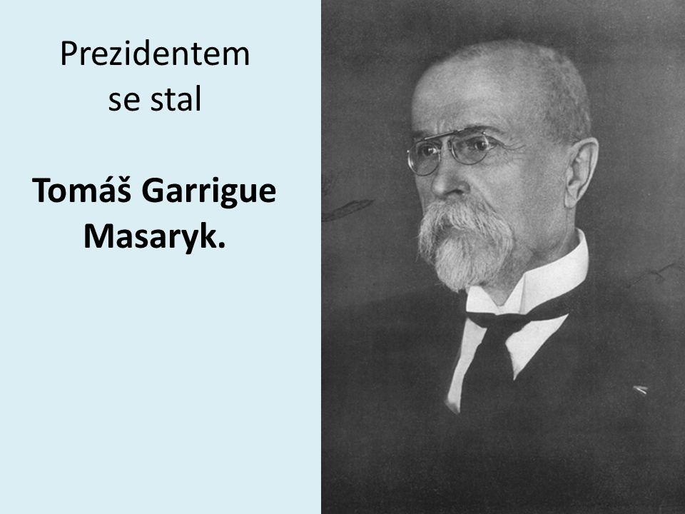Prezidentem se stal Tomáš Garrigue Masaryk.