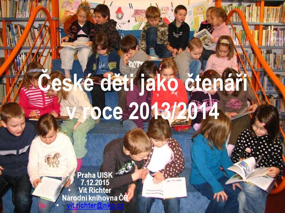 České děti jako čtenáři v roce 2013/2014 Praha UISK 7.12.2015 Vít Richter Národní knihovna ČR vit.richter@nkp.cz