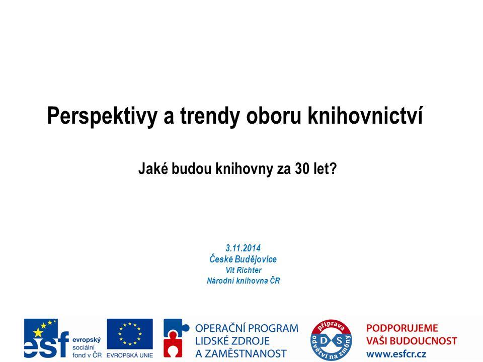 Perspektivy a trendy oboru knihovnictví Jaké budou knihovny za 30 let.