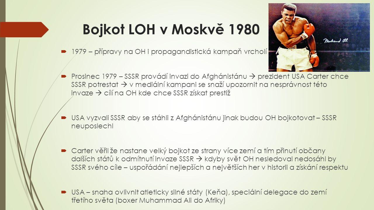 Bojkot LOH v Moskvě 1980  1979 – přípravy na OH i propagandistická kampaň vrcholí  Prosinec 1979 – SSSR provádí invazi do Afghánistánu  prezident U