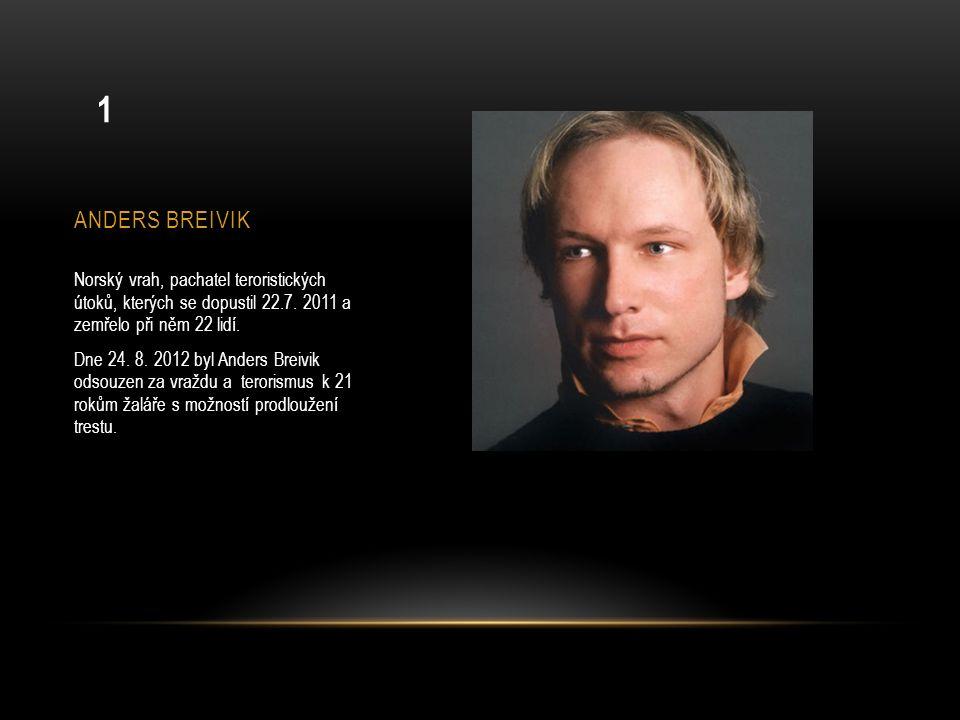 ANDERS BREIVIK Norský vrah, pachatel teroristických útoků, kterých se dopustil 22.7. 2011 a zemřelo při něm 22 lidí. Dne 24. 8. 2012 byl Anders Breivi