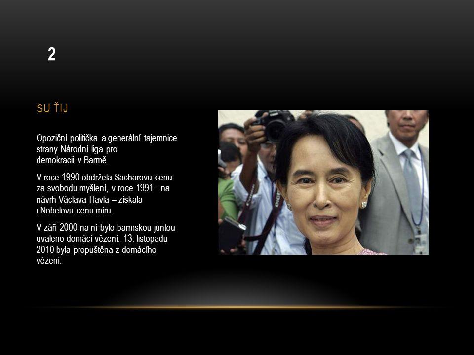 SU ŤIJ Opoziční politička a generální tajemnice strany Národní liga pro demokracii v Barmě. V roce 1990 obdržela Sacharovu cenu za svobodu myšlení, v
