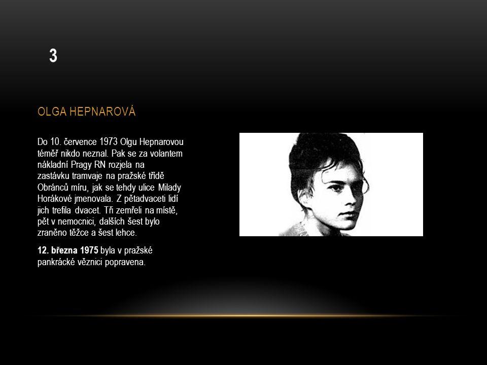 OLGA HEPNAROVÁ Do 10. července 1973 Olgu Hepnarovou téměř nikdo neznal. Pak se za volantem nákladní Pragy RN rozjela na zastávku tramvaje na pražské t