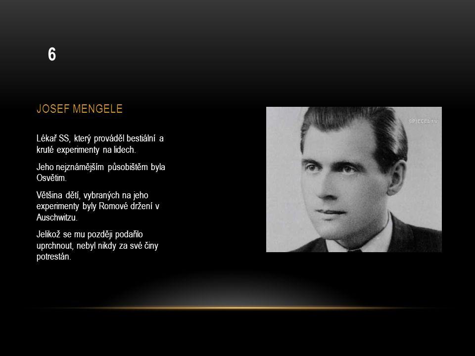 JOSEF MENGELE Lékař SS, který prováděl bestiální a kruté experimenty na lidech. Jeho nejznámějším působištěm byla Osvětim. Většina dětí, vybraných na