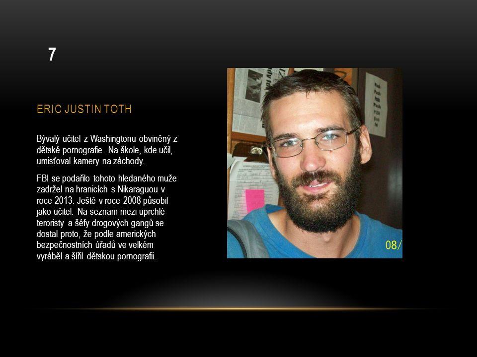 ERIC JUSTIN TOTH Bývalý učitel z Washingtonu obviněný z dětské pornografie.
