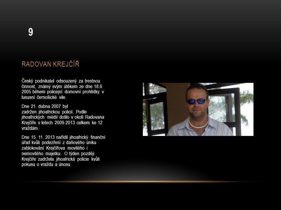 RADOVAN KREJČÍŘ Český podnikatel odsouzený za trestnou činnost, známý svým útěkem ze dne 18.6. 2005 během policejní domovní prohlídky v luxusní černoš